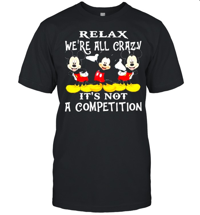 Relax We're All Crazy It's Not A Competition Mickey  Classic Men's T-shirt
