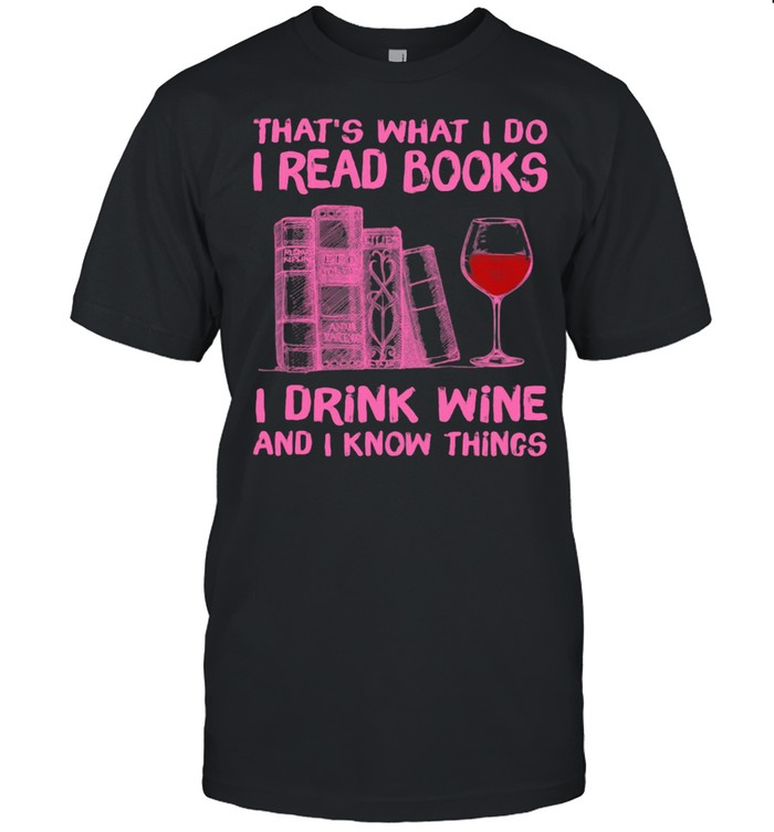 That's What I Do I Read Books I Drink Wine And I Know Things  Classic Men's T-shirt