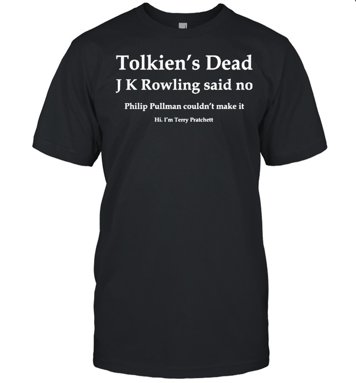 Tolkiens Dead J K Rowling said no philip pullman couldnt make it shirt Classic Men's T-shirt