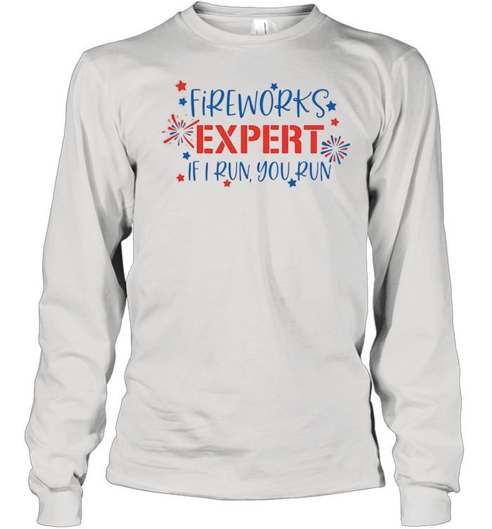 Fireworks expert if I run you run shirt Long Sleeved T-shirt