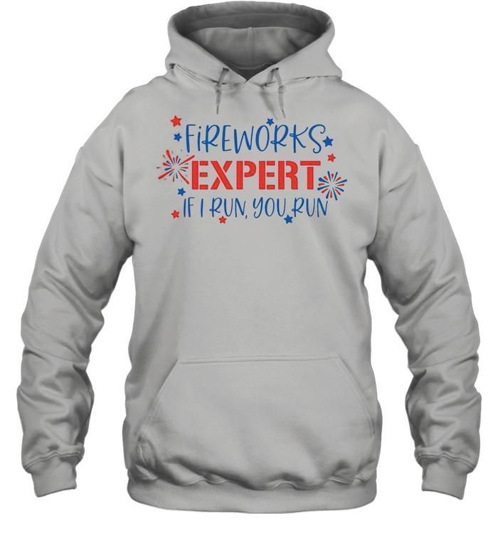 Fireworks expert if I run you run shirt Unisex Hoodie