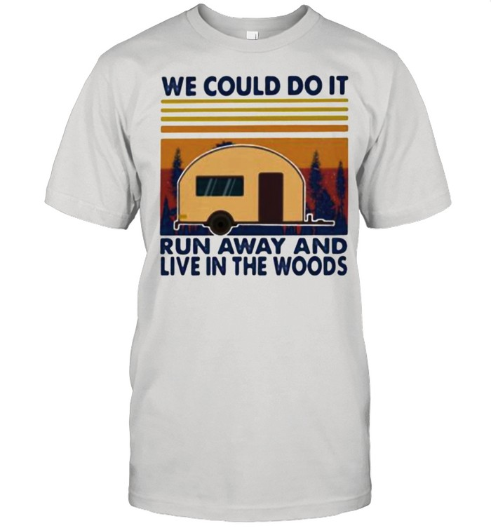 We Could Do It Run Away And Live In The Woods Camping Vintage  Classic Men's T-shirt