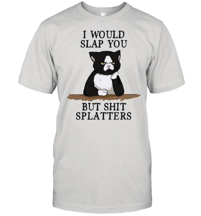 Cat I would slap you but shit splatters shirt Classic Men's T-shirt