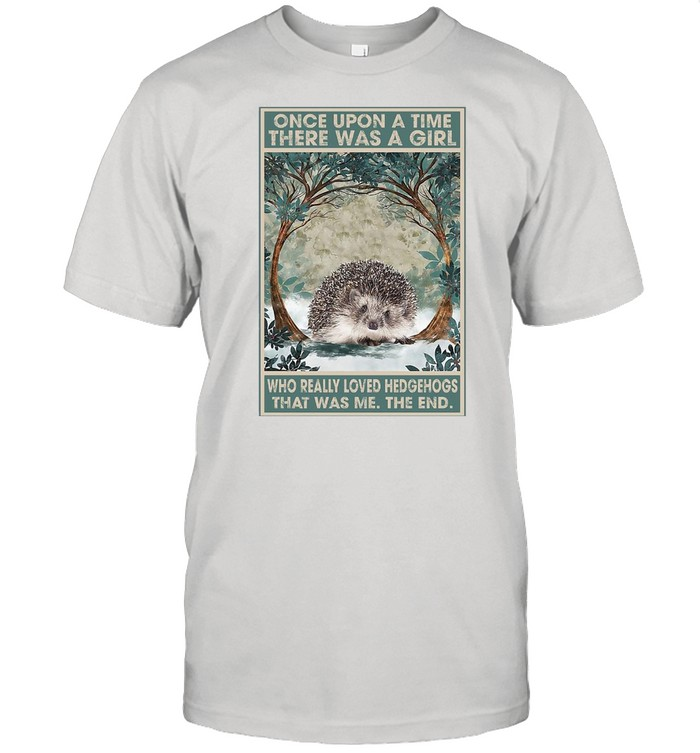 Once Upon A Time There Was A Girl Who Really Loved Hedgehogs That Was Me The End T-shirt Classic Men's T-shirt