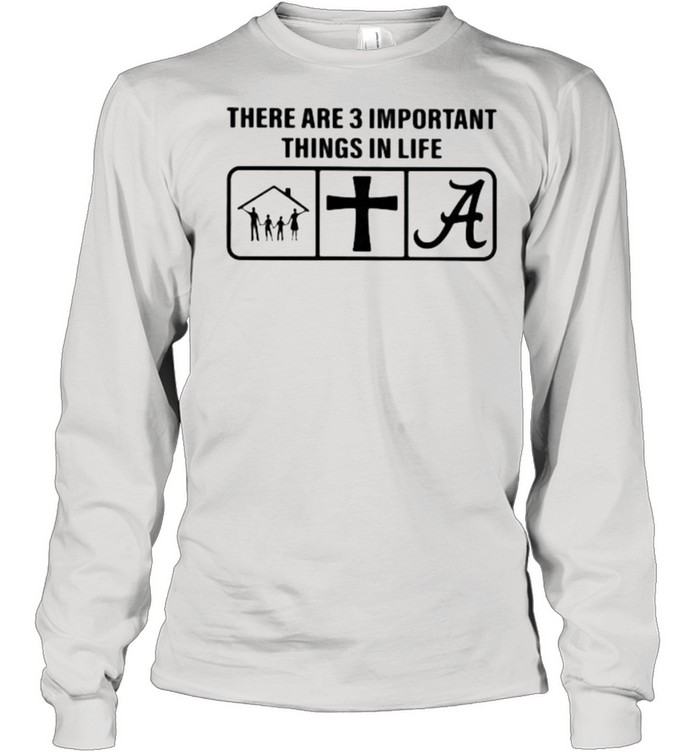 There are 3 important things in life family god alabama crimson shirt Long Sleeved T-shirt