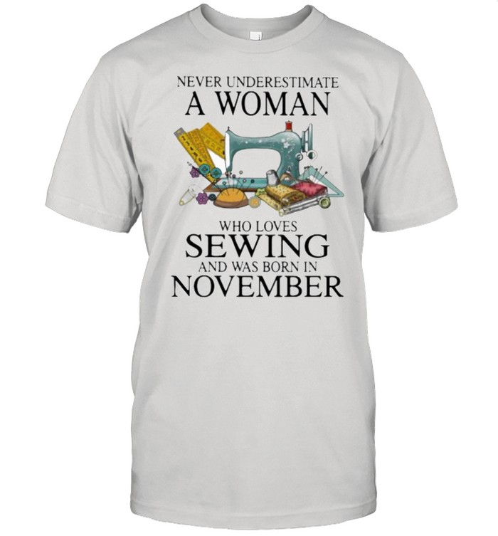 Never Underestimate A Woman Who Loves Sewing And Was Born In November  Classic Men's T-shirt