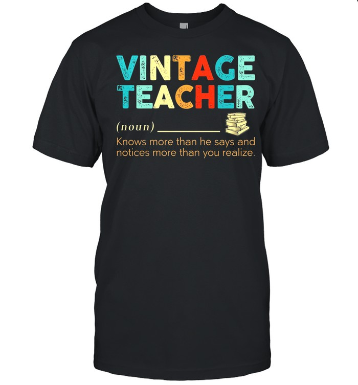 Vintage teacher noun knows more than he says and notices more than you realize shirt Classic Men's T-shirt