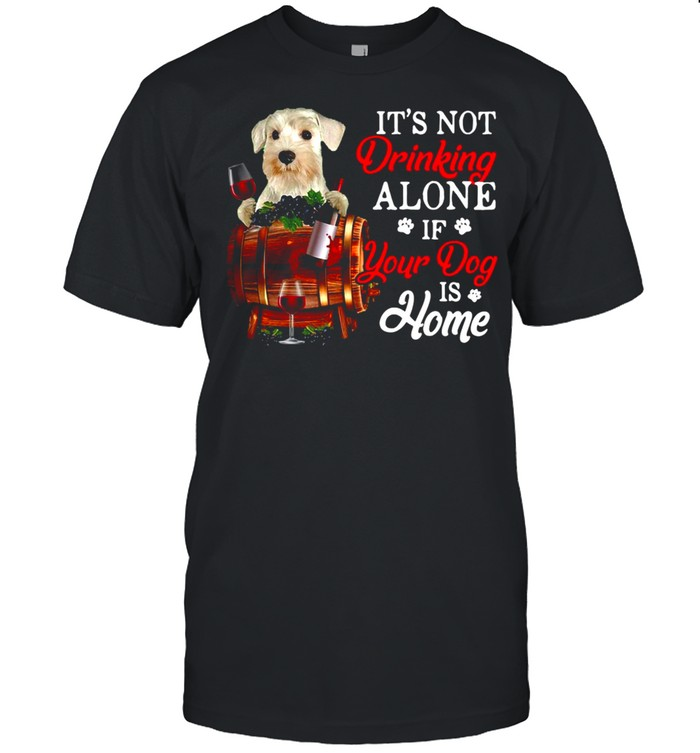 White Miniature Schnauzer It's Not Drinking Alone If Your Dog Is Home T-shirt Classic Men's T-shirt