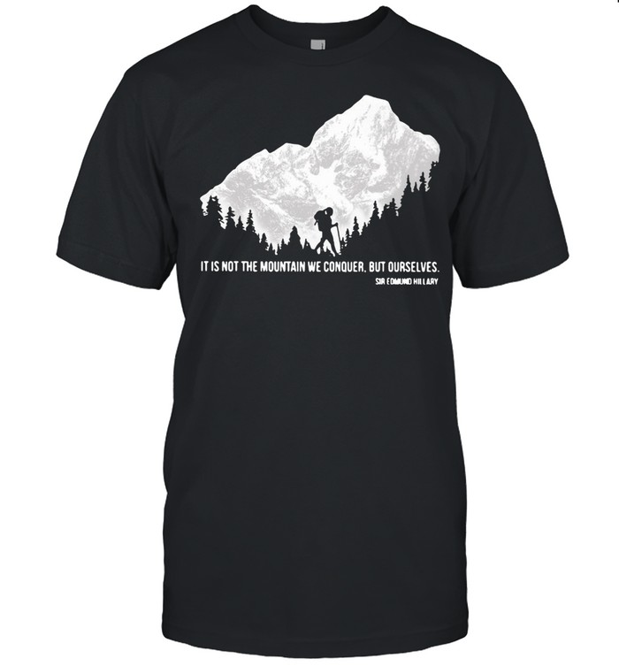 Hiker It Is Not The Mountain We Conquer But Ourselves Sir Edmund Hillary T-shirt Classic Men's T-shirt
