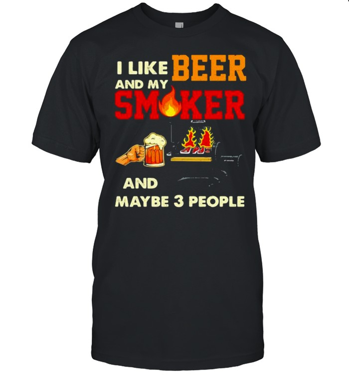 I like beer and my smoker and maybe 3 people  Classic Men's T-shirt