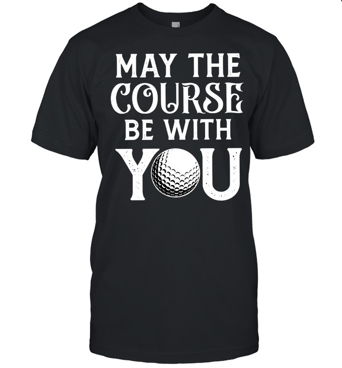 May The Course Be With You Golf shirt Classic Men's T-shirt