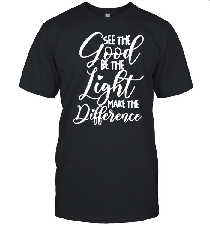 See the Good Be the Light Make the Difference Classic shirt Classic Men's T-shirt