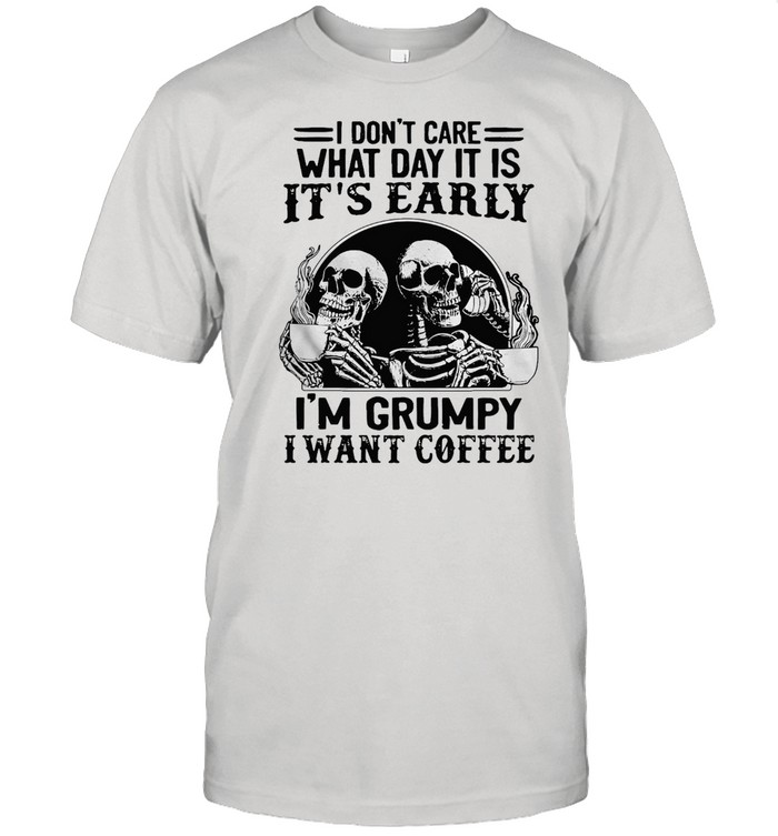 Skeleton I Don't Care What Day It Is It's Early I'm Grumpy I Want Coffee T-shirt Classic Men's T-shirt