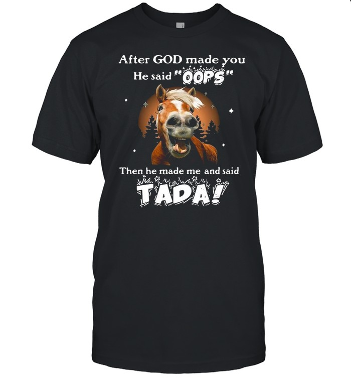 Horse After God Made You He Said Oops Then He Made Me And Said Tada T-shirt Classic Men's T-shirt