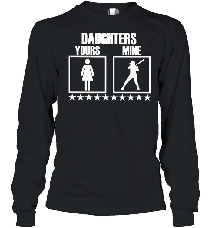 SOFTBALL Yours Daughters Mine shirt Long Sleeved T-shirt