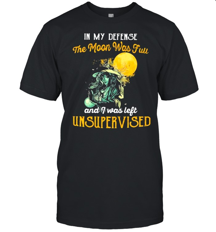 In My Defense The Moon Was Full And I Was Left Unsupervised Witch  Classic Men's T-shirt