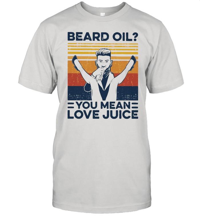 Beard Oil You Mean Love Juice Vintage  Classic Men's T-shirt