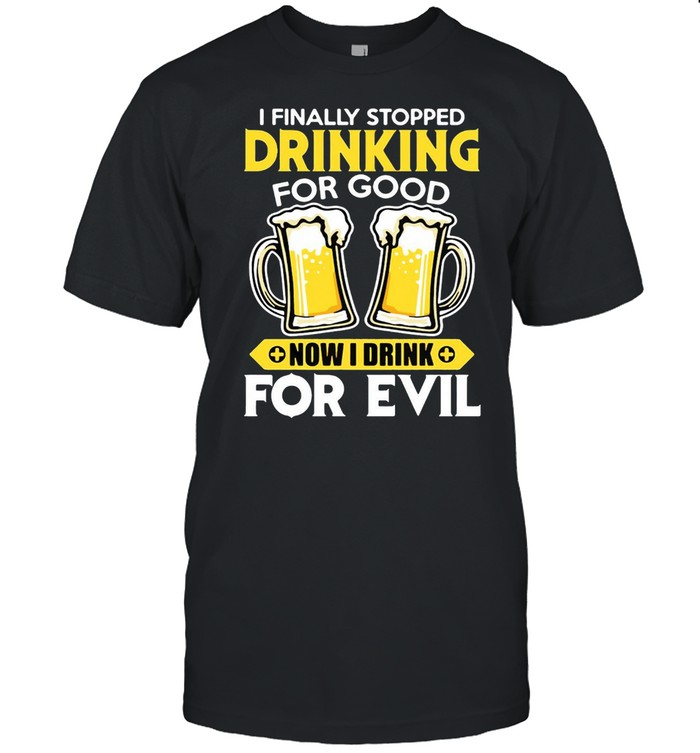 I Finally Stopped Drinking For Good Now I Drink For Evil T-shirt Classic Men's T-shirt