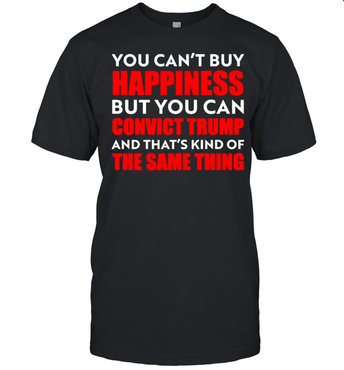 You cant buy happiness but you can convict Trump shirt Classic Men's T-shirt