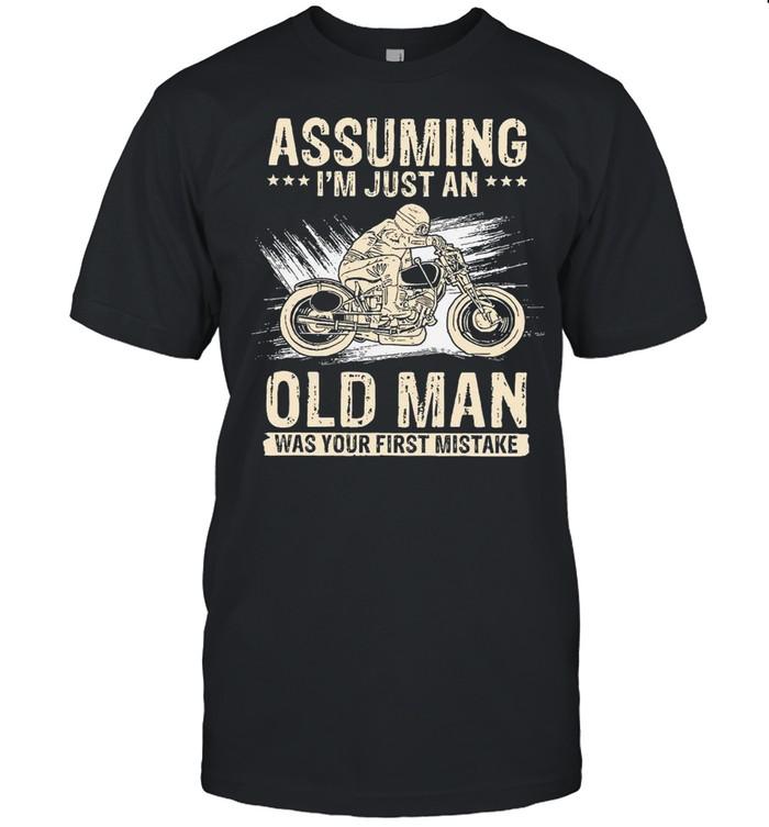 Assuming Im Just An Old Man Was Your First Mistake shirt Classic Men's T-shirt