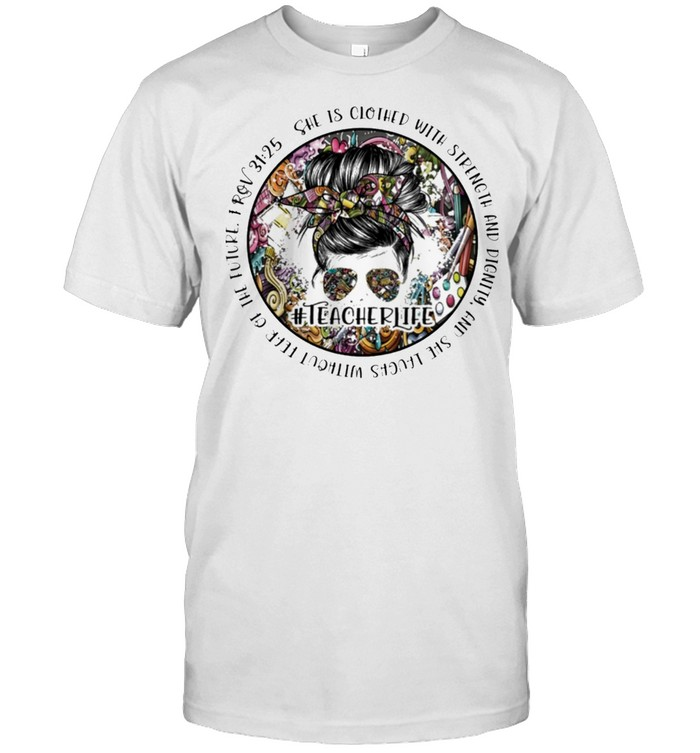 She is clothed with strength and dignity and she laughs without tear to the future prov 31 25 shirt Classic Men's T-shirt