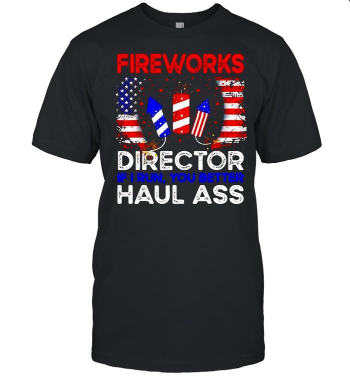 Fireworks director if I run you better haul ass 4th of july shirt Classic Men's T-shirt