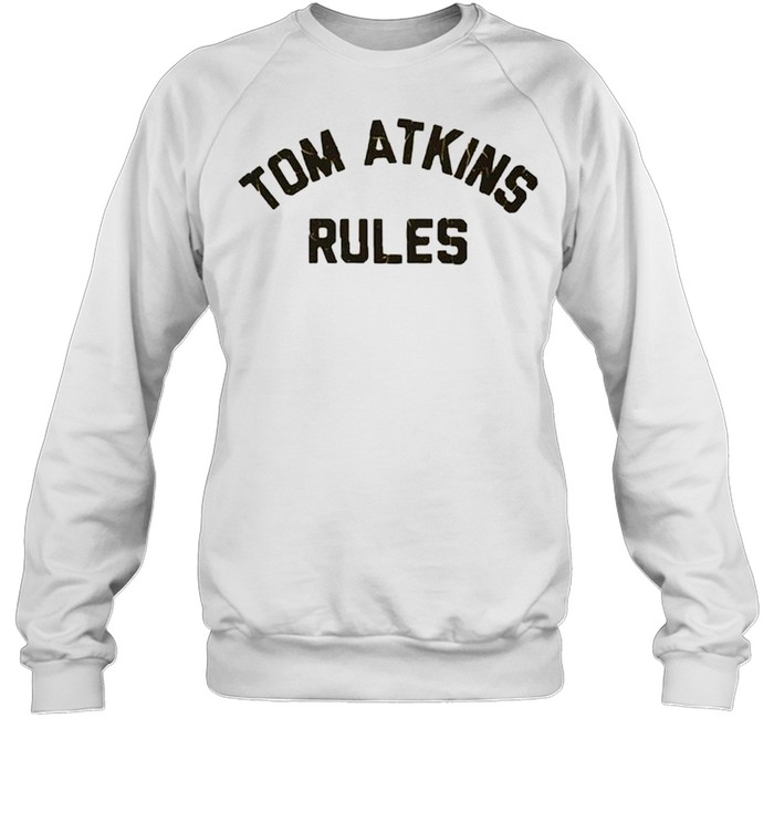 Tom Atkins Rules shirt Unisex Sweatshirt