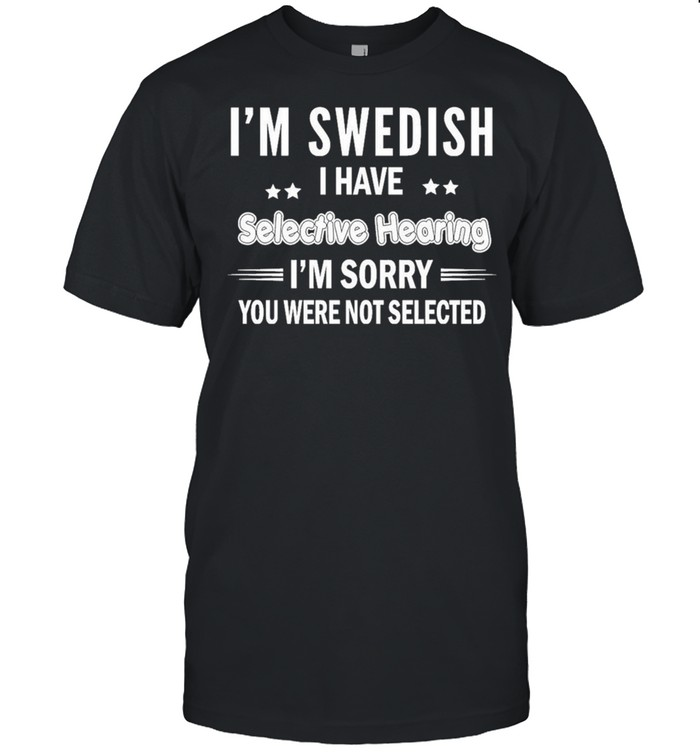 Im swedish I have selective hearing im sorry you were not selected shirt Classic Men's T-shirt