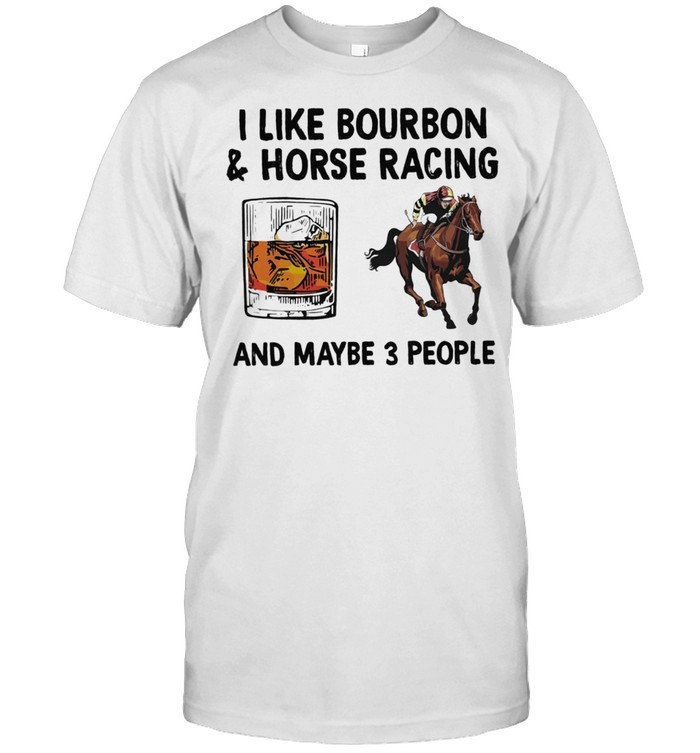 I Like Bourbon And Horse Racing And Maybe 3 People shirt Classic Men's T-shirt