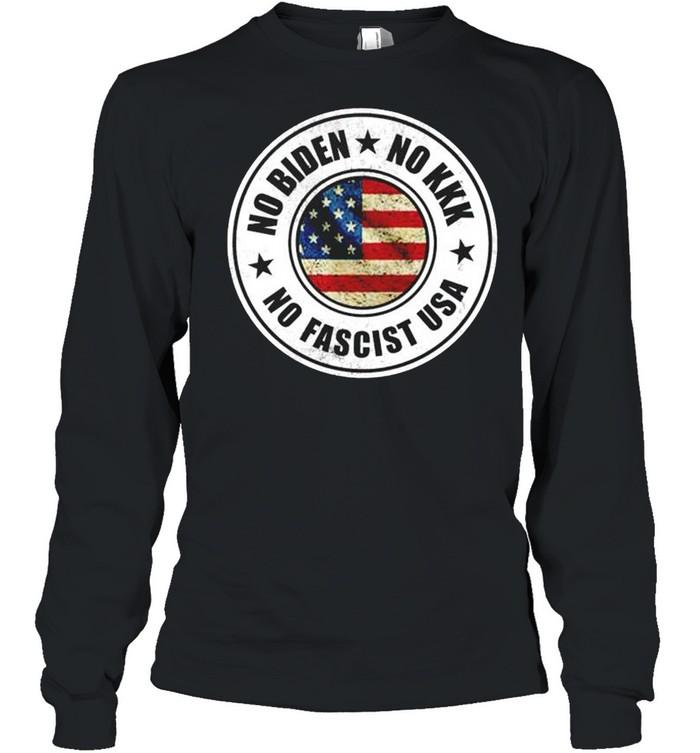 No Biden no kkk no fascist USA shirt Long Sleeved T-shirt