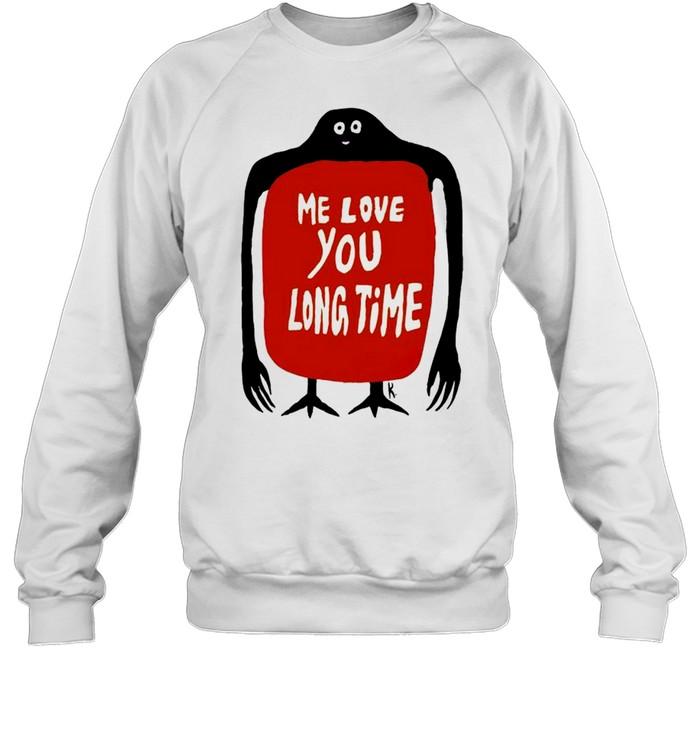 Me love you long time shirt Unisex Sweatshirt
