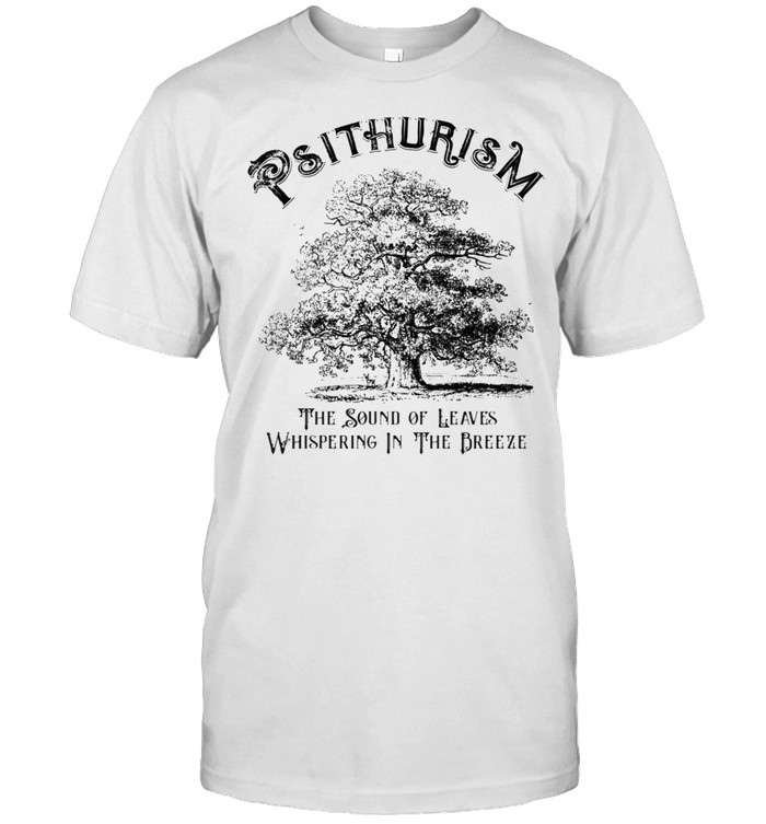 Psithurism The Sound Of Leaves Whispering In The Trees shirt Classic Men's T-shirt