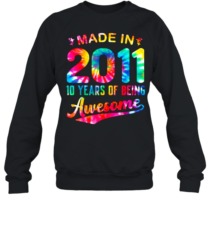 Made In 2011 10 Years Of Being Awesome Colorful Tie Dye 10th T- Unisex Sweatshirt