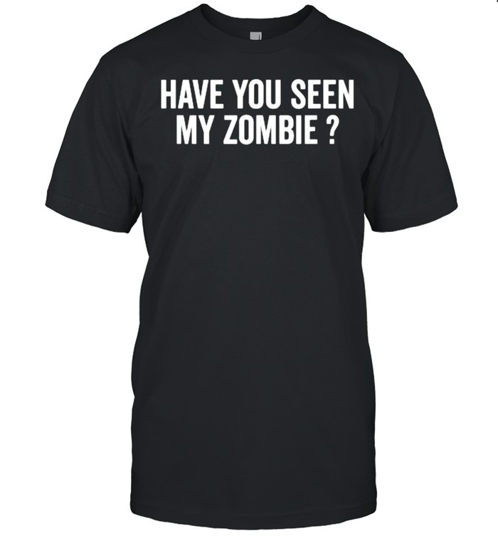 Have You Seen My Zombie T- Classic Men's T-shirt
