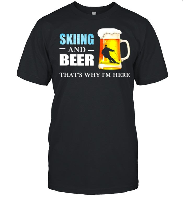 Skiing And Beer That's Why I'm here  Classic Men's T-shirt