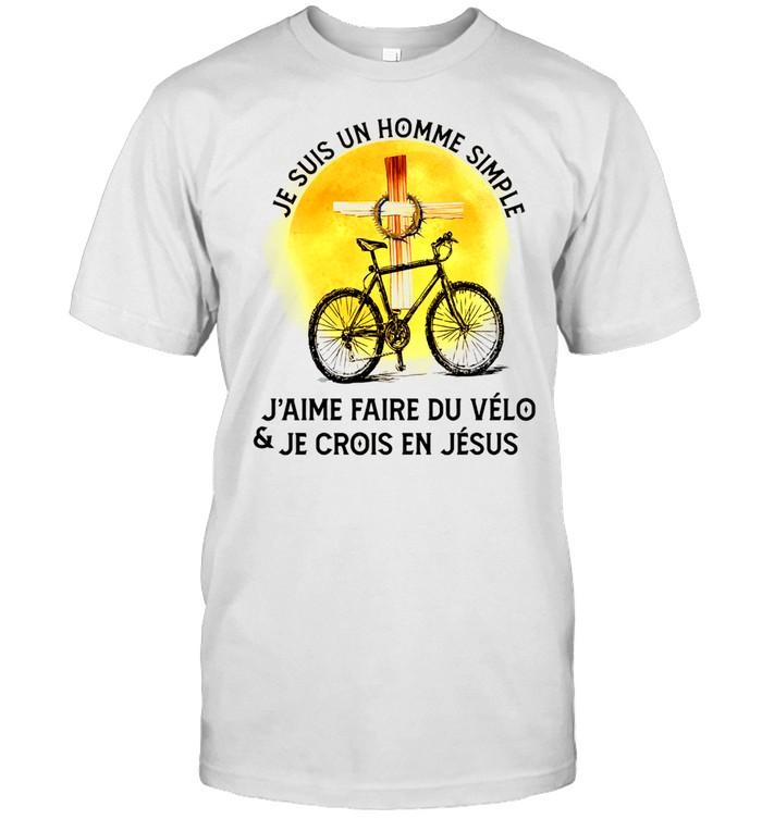 Je Suis Un Homme Simple Jaime Faire Du Velo And Je Crois En Jesus shirt Classic Men's T-shirt