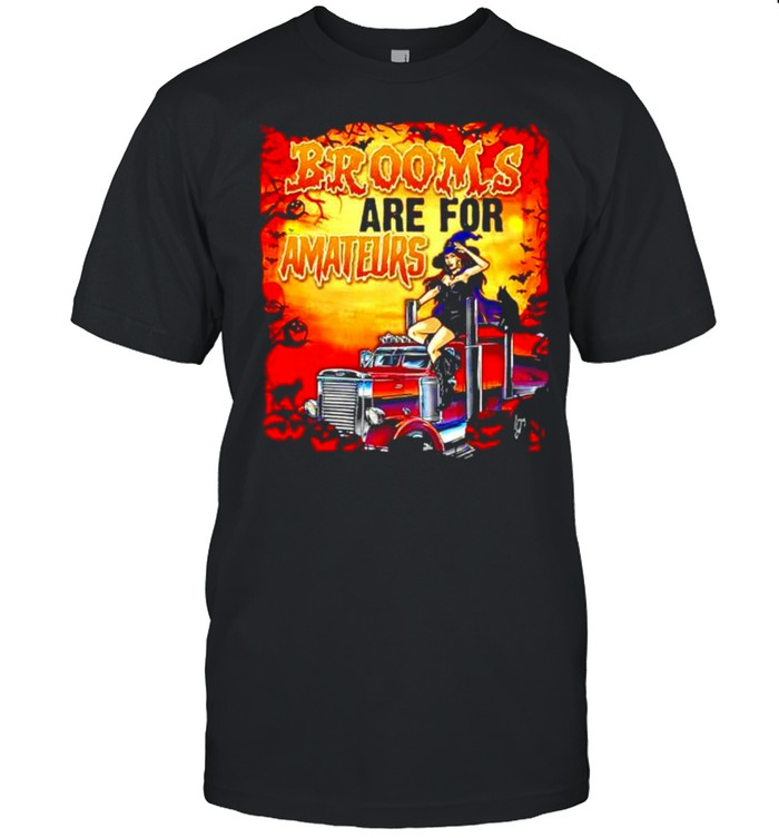 Brooms are for amateurs funny trucker witch T-shirt