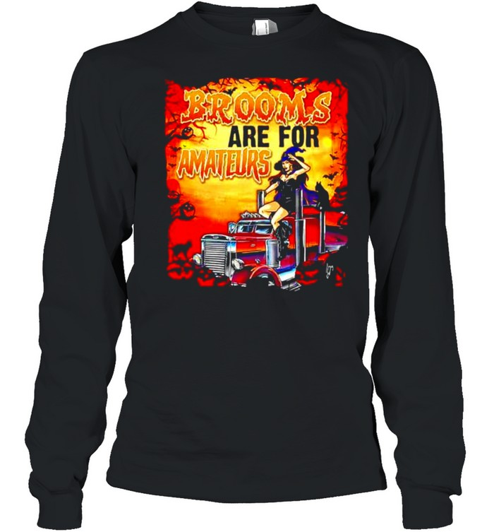 Brooms are for amateurs funny trucker witch T-shirt Long Sleeved T-shirt