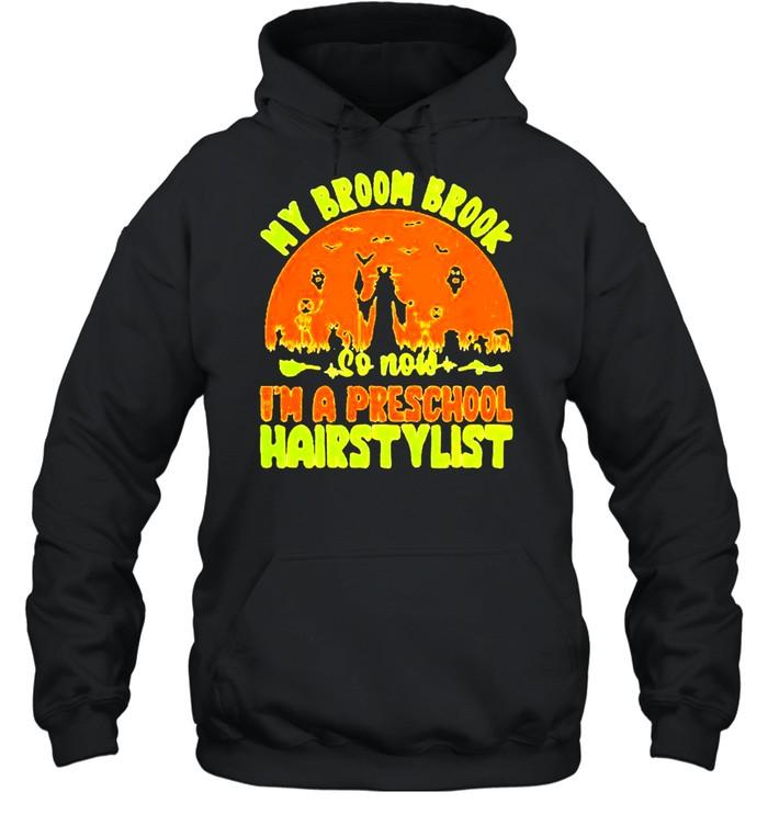 My broom brook so now I'm a preschool hairstylist shirt Unisex Hoodie