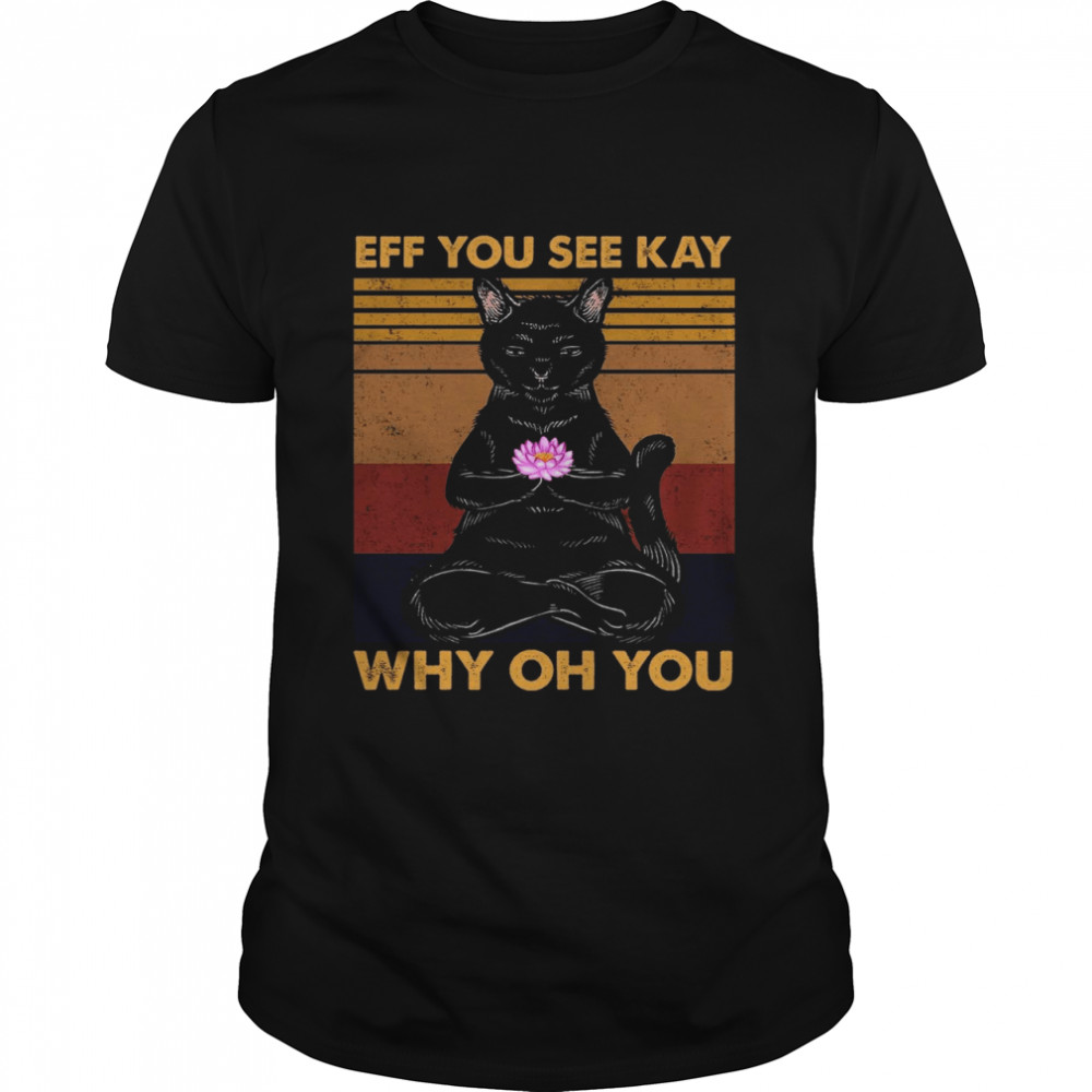 Cat Yoga Eff you see kay why oh you shirt