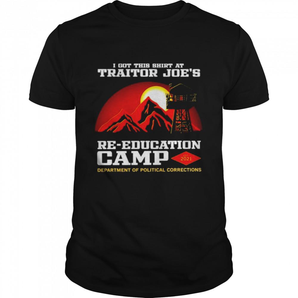 I got this shirt at traitor Joe's re-education camp