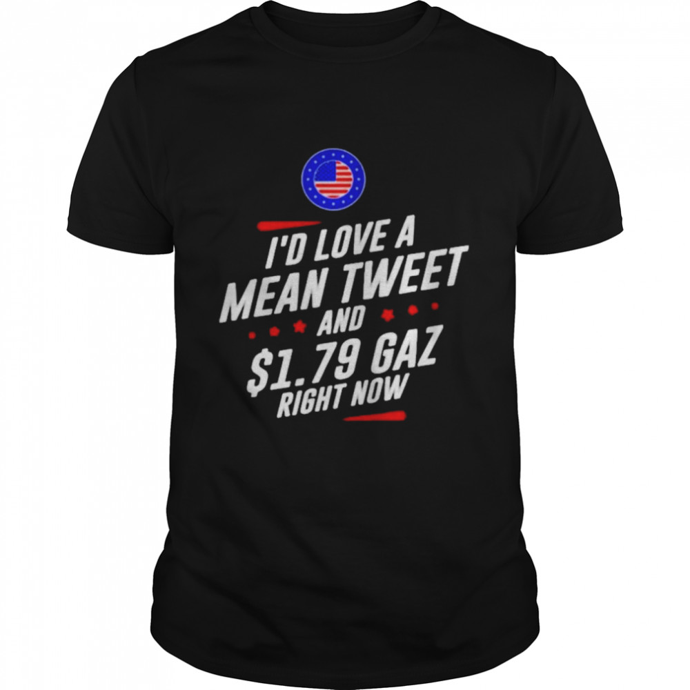 Id Love A Mean Tweet And 179 Gaz Right Now American Flag shirt