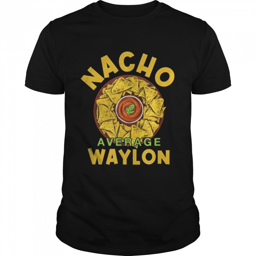 Nacho Average Waylon Foodie Humor Food Mexican Shirt