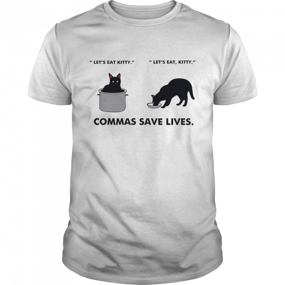 Let's eat kitty let's eat kitty commas save lives shirt